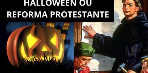 Halloween ou Reforma Protestante?